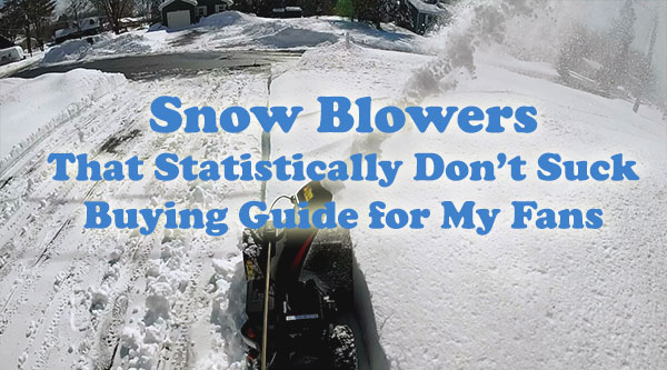 Snow blowers that statistically dont suck