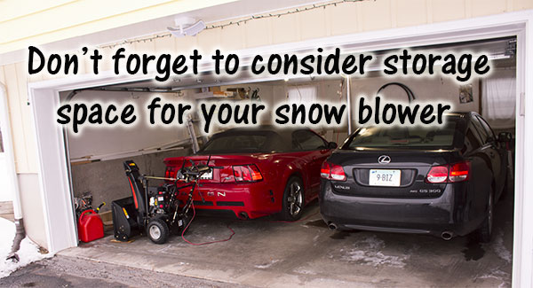 dont forget snow blower storage space